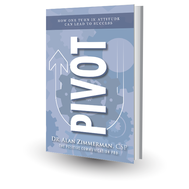 Presentations by dr alan zimmerman positive communication pro subscribe to my weekly tuesday tip and get your pdf copy of my best selling book pivot how one turn in attitude can lead to success fandeluxe Document